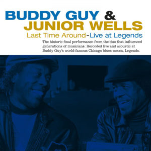 Buddy Guy & Junior Wells - Last Time Around - Live At Legends